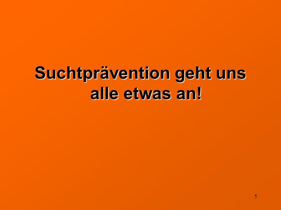 5 Suchtprävention geht uns alle etwas an!