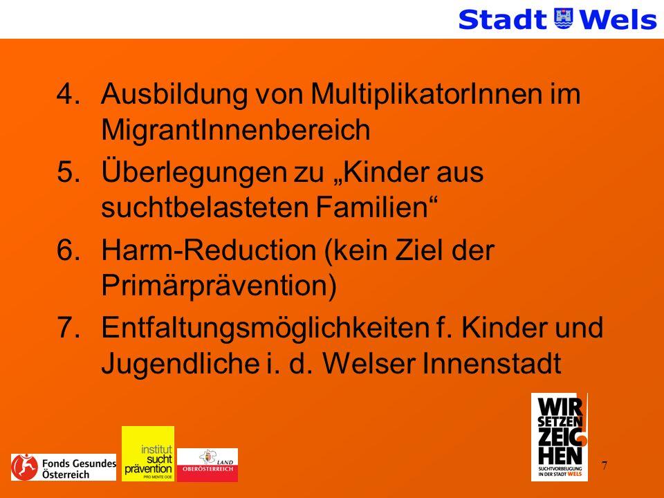 7 4.Ausbildung von MultiplikatorInnen im MigrantInnenbereich 5.Überlegungen zu Kinder aus suchtbelasteten Familien 6.Harm-Reduction (kein Ziel der Primärprävention) 7.Entfaltungsmöglichkeiten f.