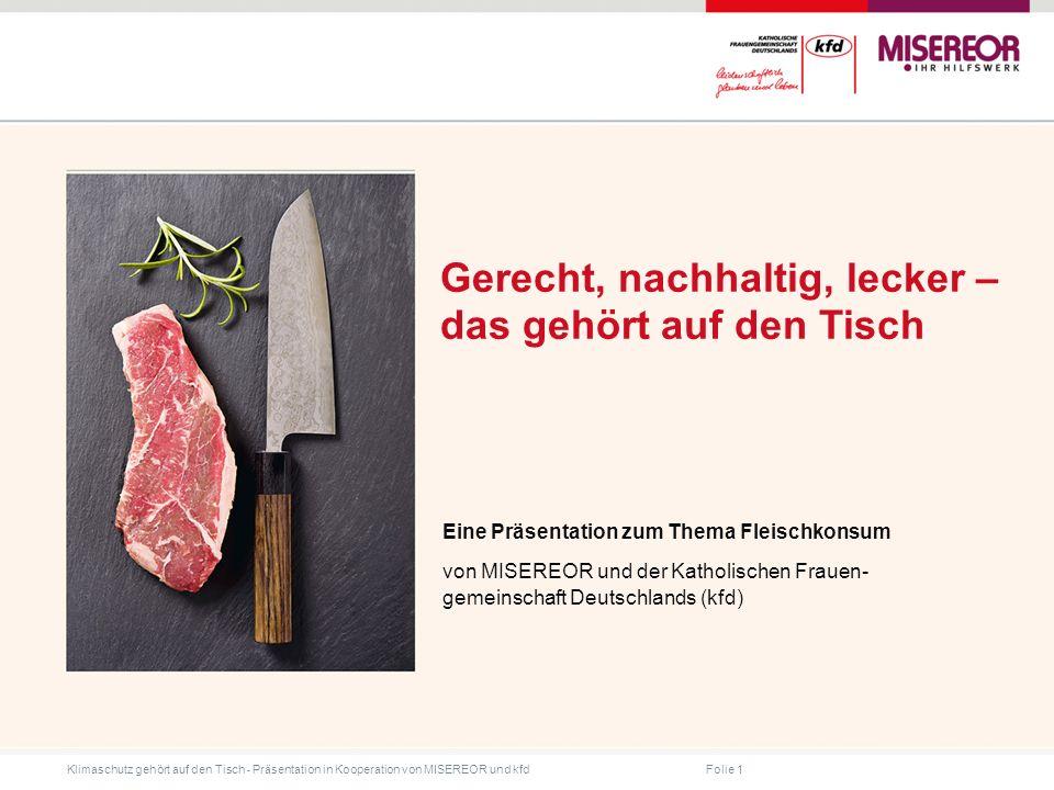 Folie 1 Klimaschutz gehört auf den Tisch ˗ Präsentation in Kooperation von MISEREOR und kfd Gerecht, nachhaltig, lecker – das gehört auf den Tisch Eine Präsentation zum Thema Fleischkonsum von MISEREOR und der Katholischen Frauen- gemeinschaft Deutschlands (kfd)