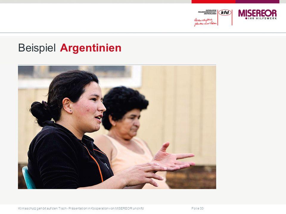 Folie 33 Klimaschutz gehört auf den Tisch ˗ Präsentation in Kooperation von MISEREOR und kfd Beispiel Argentinien