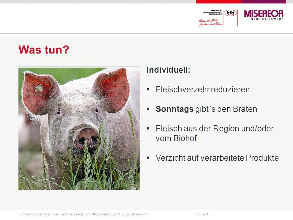 Folie 34 Klimaschutz gehört auf den Tisch ˗ Präsentation in Kooperation von MISEREOR und kfd Was tun? Individuell: Fleischverzehr reduzieren Sonntags