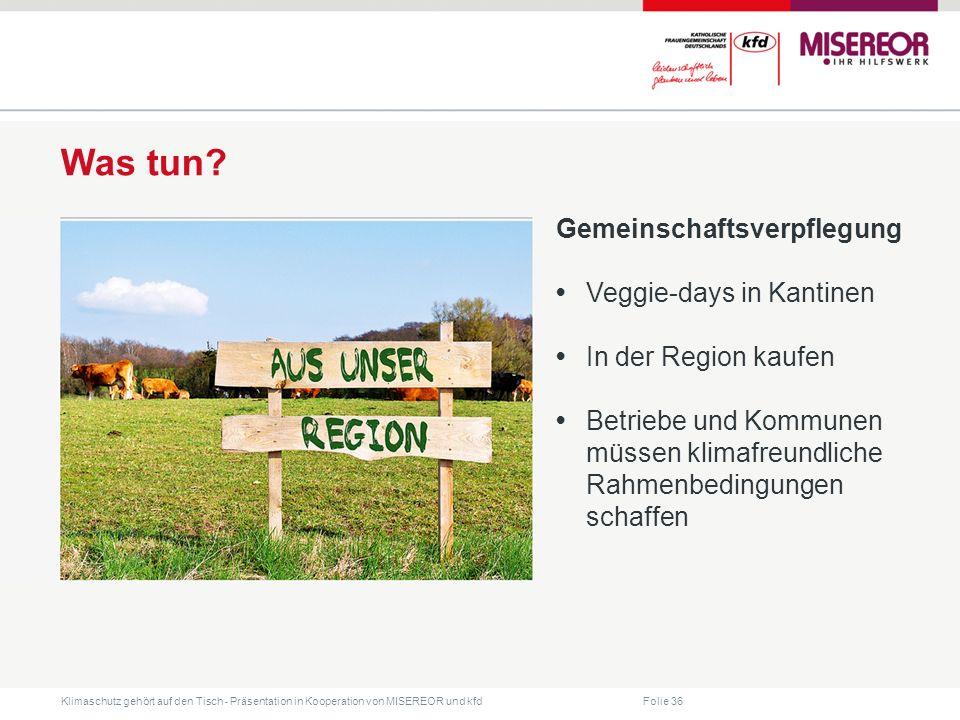 Folie 36 Klimaschutz gehört auf den Tisch ˗ Präsentation in Kooperation von MISEREOR und kfd Was tun? Gemeinschaftsverpflegung Veggie-days in Kantinen