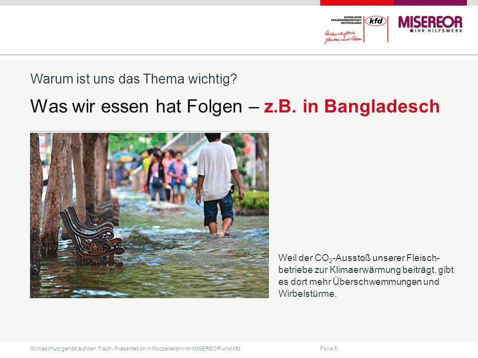 Folie 5 Klimaschutz gehört auf den Tisch ˗ Präsentation in Kooperation von MISEREOR und kfd Was wir essen hat Folgen – z.B. in Bangladesch Warum ist u