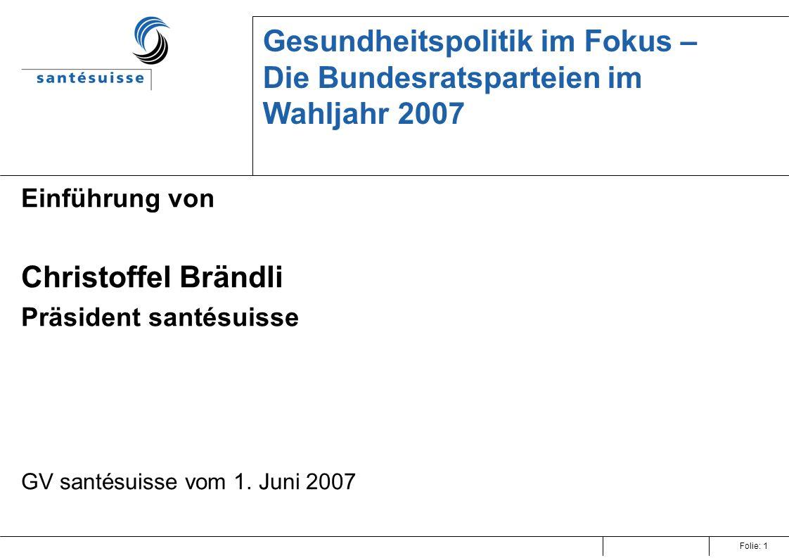 Folie: 1 Gesundheitspolitik im Fokus – Die Bundesratsparteien im Wahljahr 2007 Einführung von Christoffel Brändli Präsident santésuisse GV santésuisse vom 1.