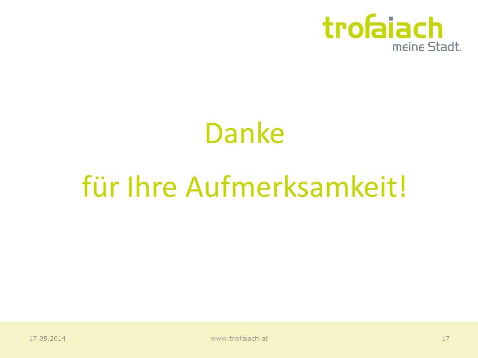 Danke für Ihre Aufmerksamkeit! 17www.trofaiach.at17.05.2014