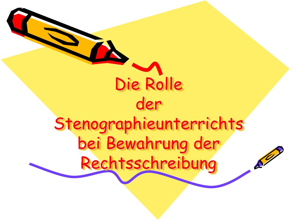 Die Rolle der Stenographieunterrichts bei Bewahrung der Rechtsschreibung