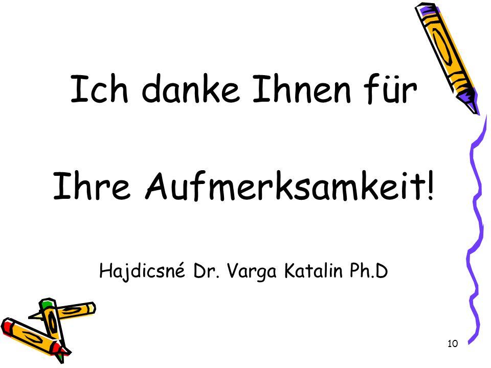 10 Ich danke Ihnen für Ihre Aufmerksamkeit! Hajdicsné Dr. Varga Katalin Ph.D