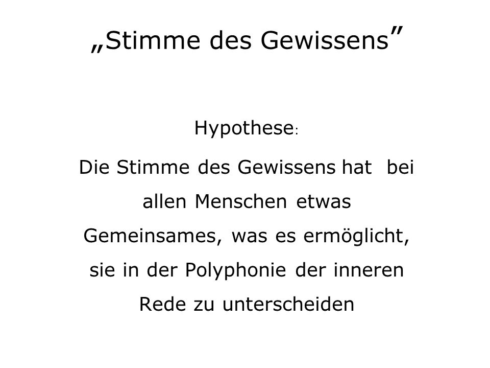 Stimme des Gewissens Hypothese : Die Stimme des Gewissens hat bei allen Menschen etwas Gemeinsames, was es ermöglicht, sie in der Polyphonie der inneren Rede zu unterscheiden