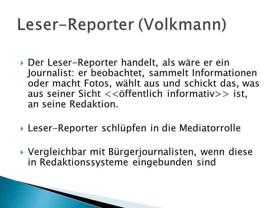 Der Leser-Reporter handelt, als wäre er ein Journalist: er beobachtet, sammelt Informationen oder macht Fotos, wählt aus und schickt das, was aus sein