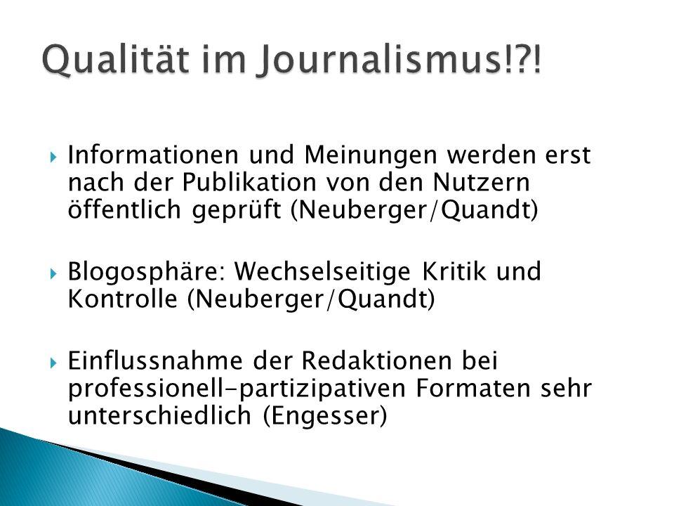 Informationen und Meinungen werden erst nach der Publikation von den Nutzern öffentlich geprüft (Neuberger/Quandt) Blogosphäre: Wechselseitige Kritik