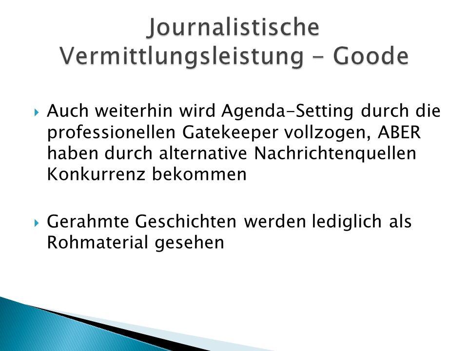 Auch weiterhin wird Agenda-Setting durch die professionellen Gatekeeper vollzogen, ABER haben durch alternative Nachrichtenquellen Konkurrenz bekommen