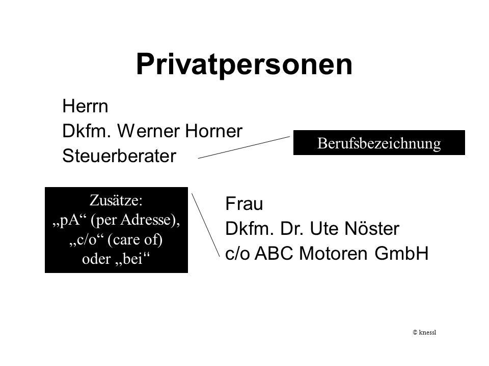 Privatpersonen Herrn Dkfm. Werner Horner Steuerberater Berufsbezeichnung Frau Dkfm. Dr. Ute Nöster c/o ABC Motoren GmbH Zusätze: pA (per Adresse), c/o