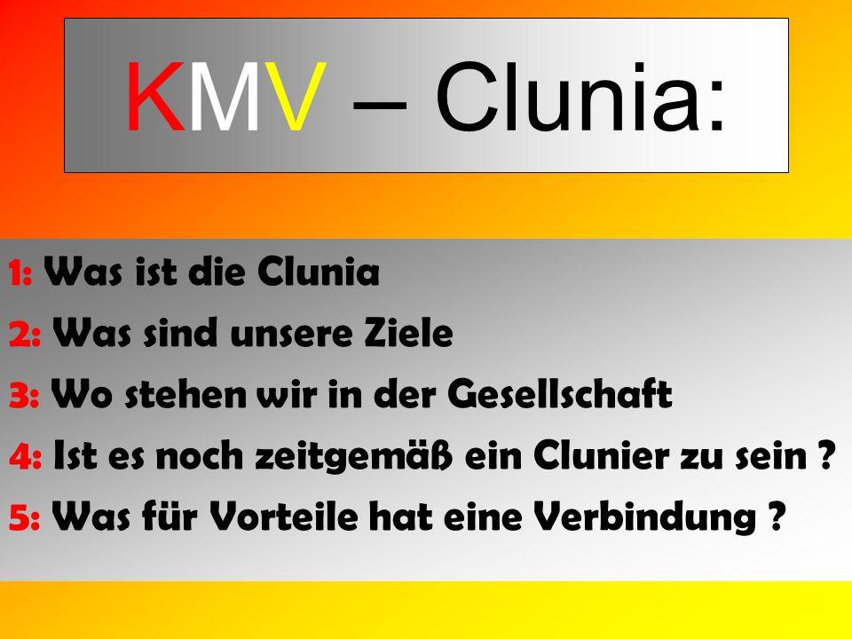 KMV – Clunia: 1: Was ist die Clunia 2: Was sind unsere Ziele 3: Wo stehen wir in der Gesellschaft 4: Ist es noch zeitgemäß ein Clunier zu sein .