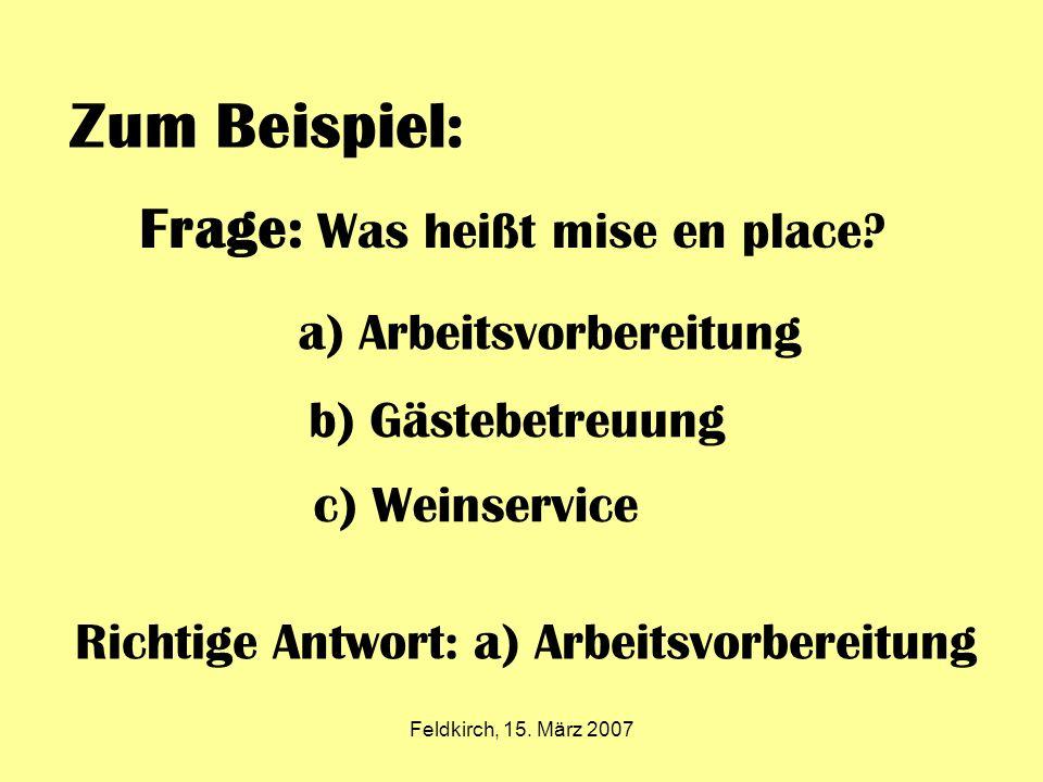 Feldkirch, 15. März 2007 Zum Beispiel: Frage: Was heißt mise en place.
