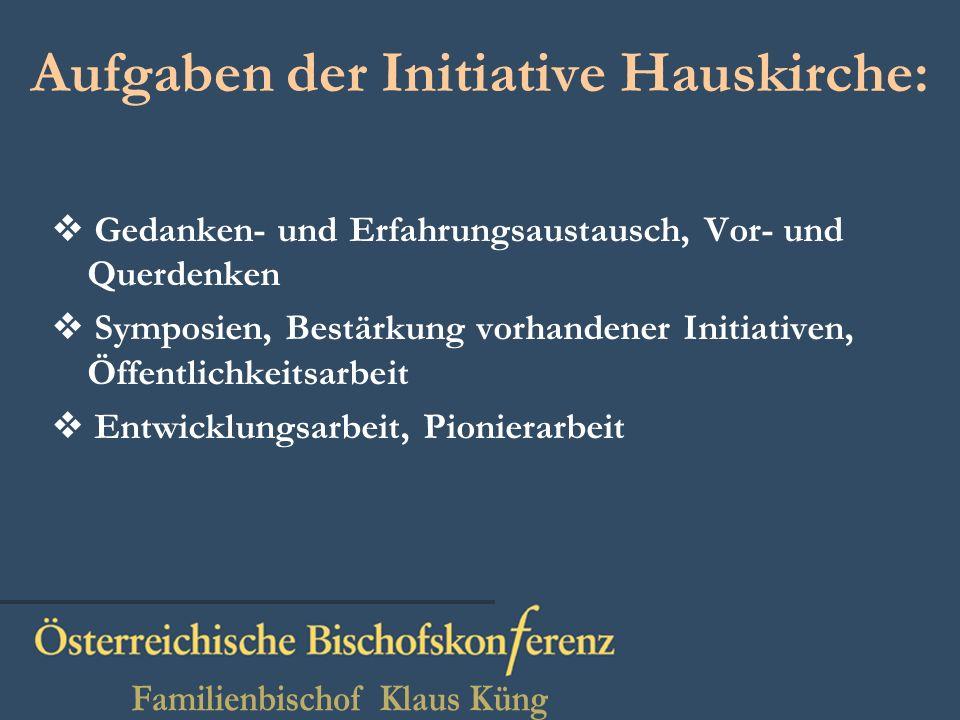 Aufgaben der Initiative Hauskirche: Gedanken- und Erfahrungsaustausch, Vor- und Querdenken Symposien, Bestärkung vorhandener Initiativen, Öffentlichkeitsarbeit Entwicklungsarbeit, Pionierarbeit