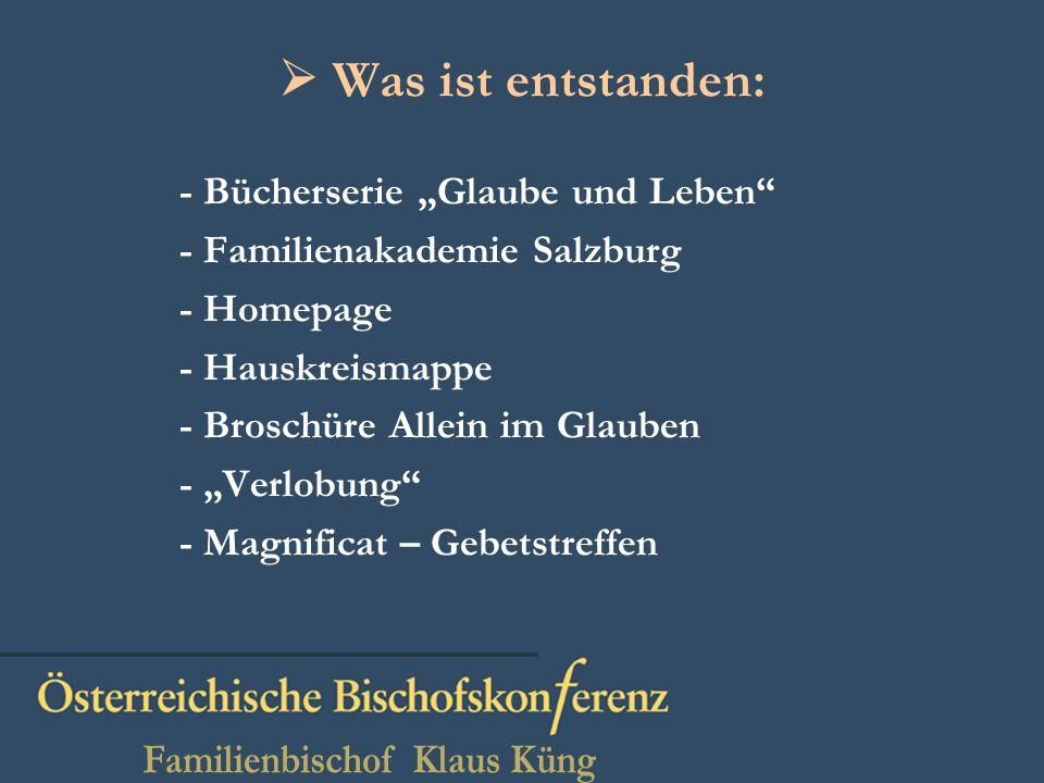 Was ist entstanden: - Bücherserie Glaube und Leben - Familienakademie Salzburg - Homepage - Hauskreismappe - Broschüre Allein im Glauben - Verlobung - Magnificat – Gebetstreffen