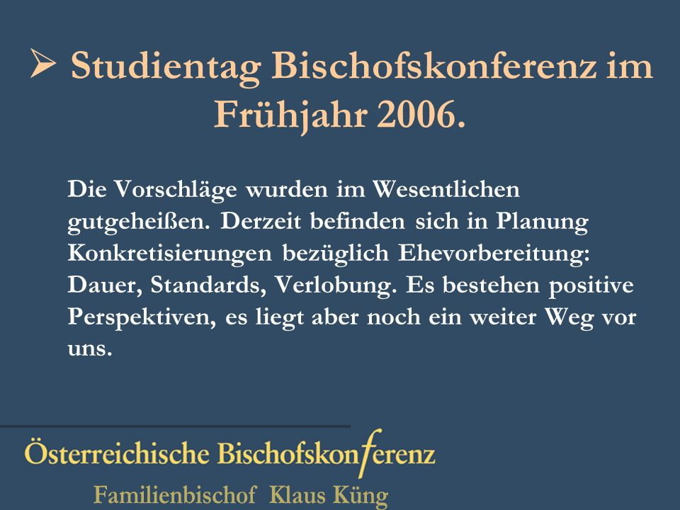 Studientag Bischofskonferenz im Frühjahr 2006.Die Vorschläge wurden im Wesentlichen gutgeheißen.