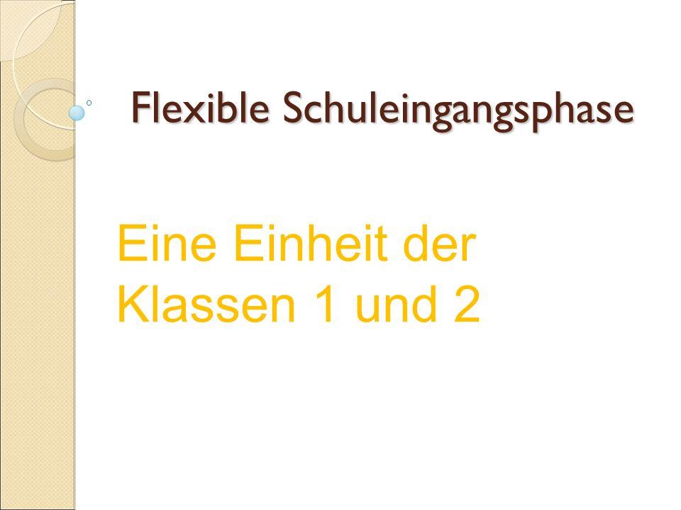 Flexible Schuleingangsphase Eine Einheit der Klassen 1 und 2