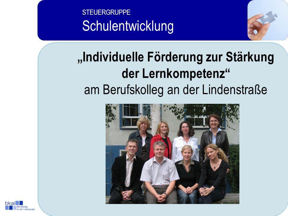 1 STEUERGRUPPE Schulentwicklung STEUERGRUPPE Schulentwicklung Individuelle Förderung zur Stärkung der Lernkompetenz am Berufskolleg an der Lindenstraße