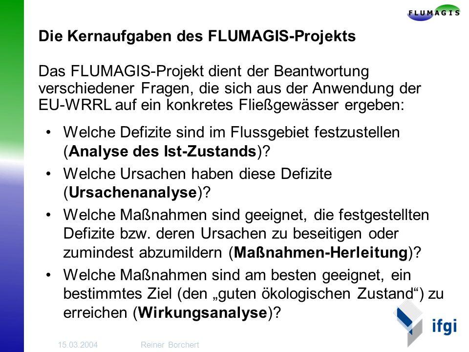 15.03.2004Reiner Borchert Die Kernaufgaben des FLUMAGIS-Projekts Welche Defizite sind im Flussgebiet festzustellen (Analyse des Ist-Zustands).