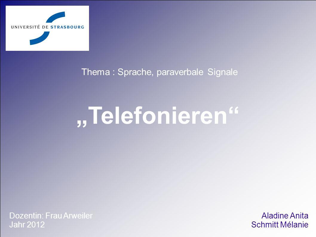 Telefonieren Thema : Sprache, paraverbale Signale Dozentin: Frau Arweiler Jahr 2012 Aladine Anita Schmitt Mélanie