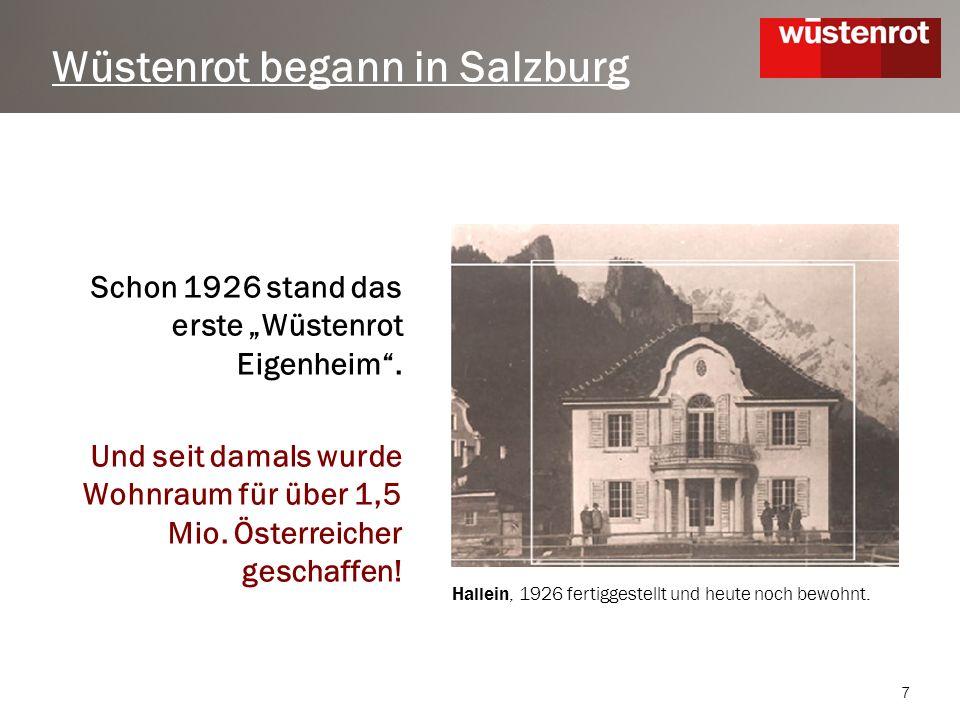7 Wüstenrot begann in Salzburg Schon 1926 stand das erste Wüstenrot Eigenheim.