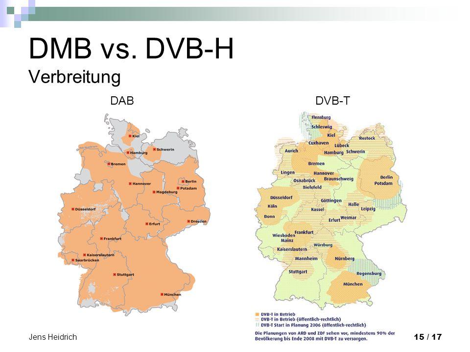 Jens Heidrich 15 / 17 DMB vs. DVB-H Verbreitung DABDVB-T