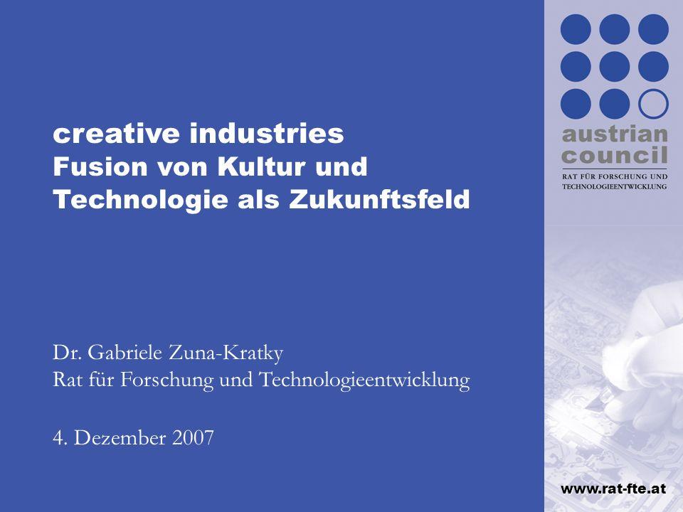 www.rat-fte.at creative industries Fusion von Kultur und Technologie als Zukunftsfeld Dr. Gabriele Zuna-Kratky Rat für Forschung und Technologieentwic