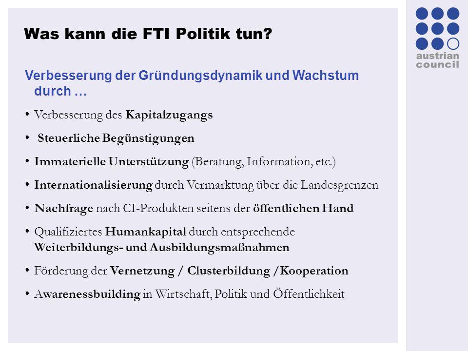 Was kann die FTI Politik tun? Verbesserung der Gründungsdynamik und Wachstum durch … Verbesserung des Kapitalzugangs Steuerliche Begünstigungen Immate