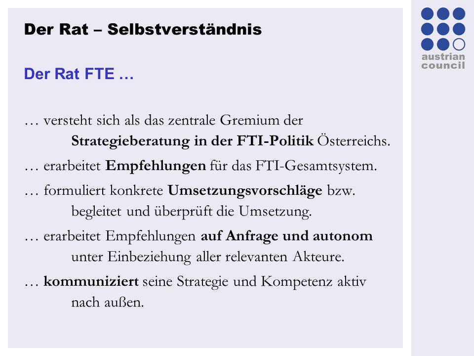 Der Rat FTE … … versteht sich als das zentrale Gremium der Strategieberatung in der FTI-Politik Österreichs. … erarbeitet Empfehlungen für das FTI-Ges
