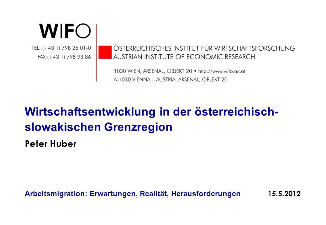 Peter Huber Wirtschaftsentwicklung in der österreichisch- slowakischen Grenzregion Arbeitsmigration: Erwartungen, Realität, Herausforderungen 15.5.201