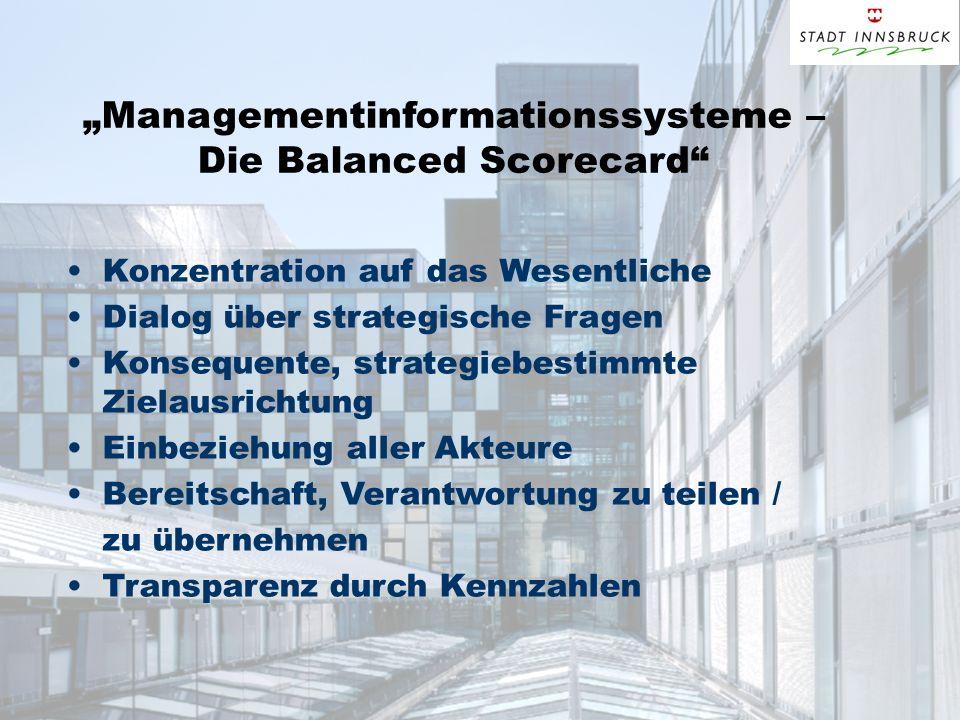 Managementinformationssysteme – Die Balanced Scorecard Konzentration auf das Wesentliche Dialog über strategische Fragen Konsequente, strategiebestimm