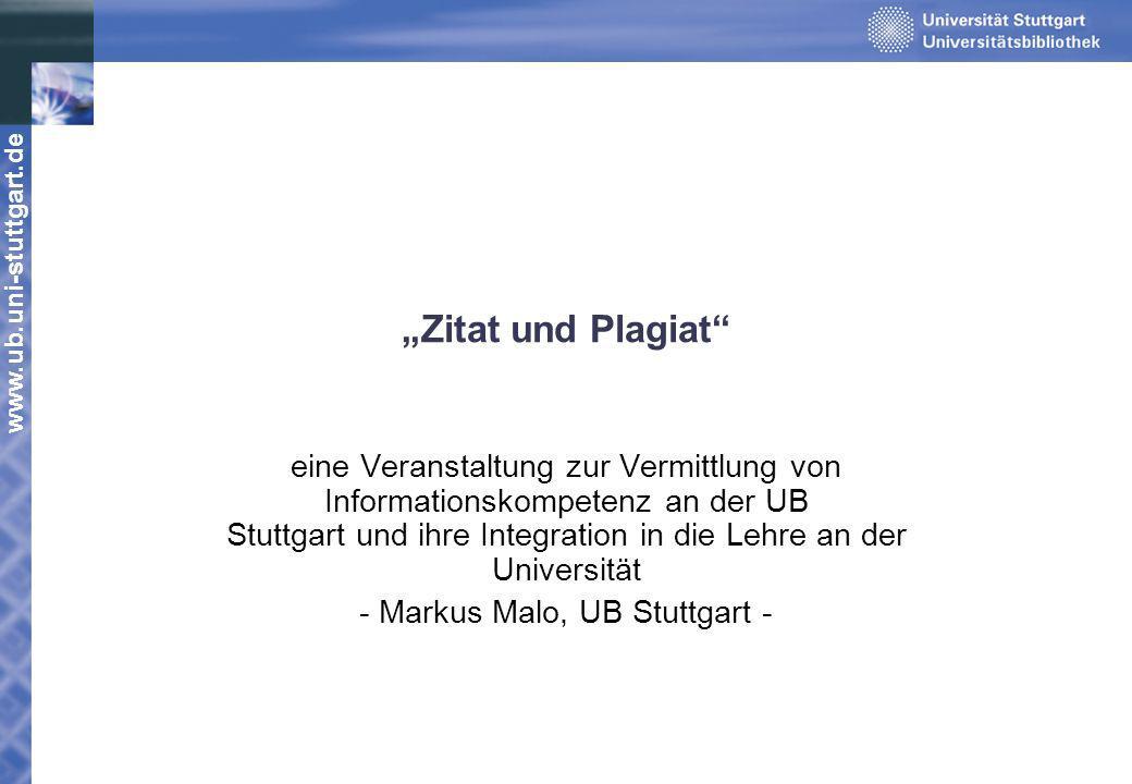www.ub.uni-stuttgart.de Zitat und Plagiat eine Veranstaltung zur Vermittlung von Informationskompetenz an der UB Stuttgart und ihre Integration in die