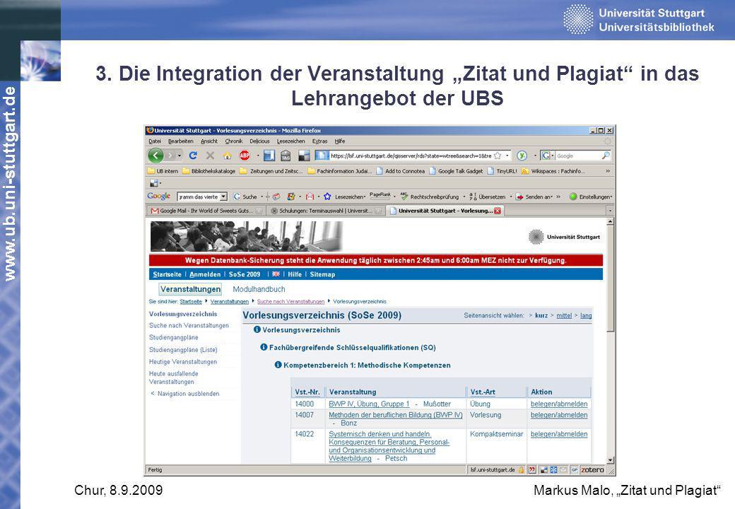 www.ub.uni-stuttgart.de Chur, 8.9.2009Markus Malo, Zitat und Plagiat 3. Die Integration der Veranstaltung Zitat und Plagiat in das Lehrangebot der UBS