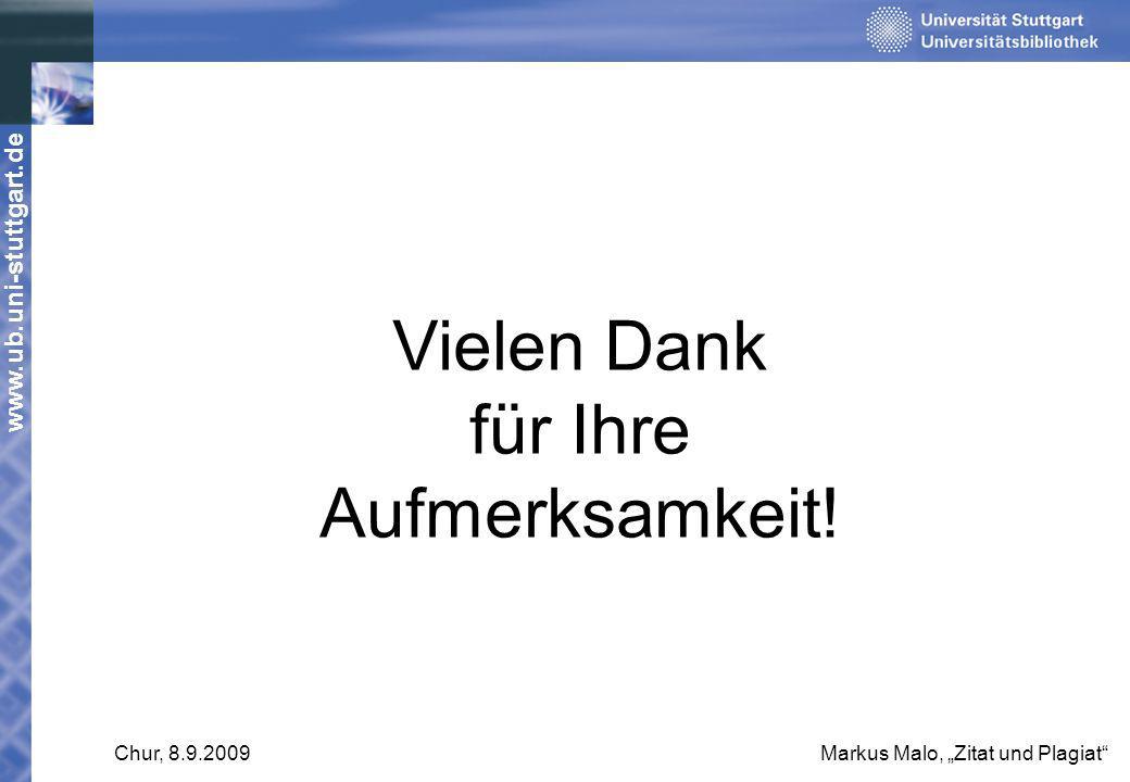 www.ub.uni-stuttgart.de Chur, 8.9.2009Markus Malo, Zitat und Plagiat Vielen Dank für Ihre Aufmerksamkeit!