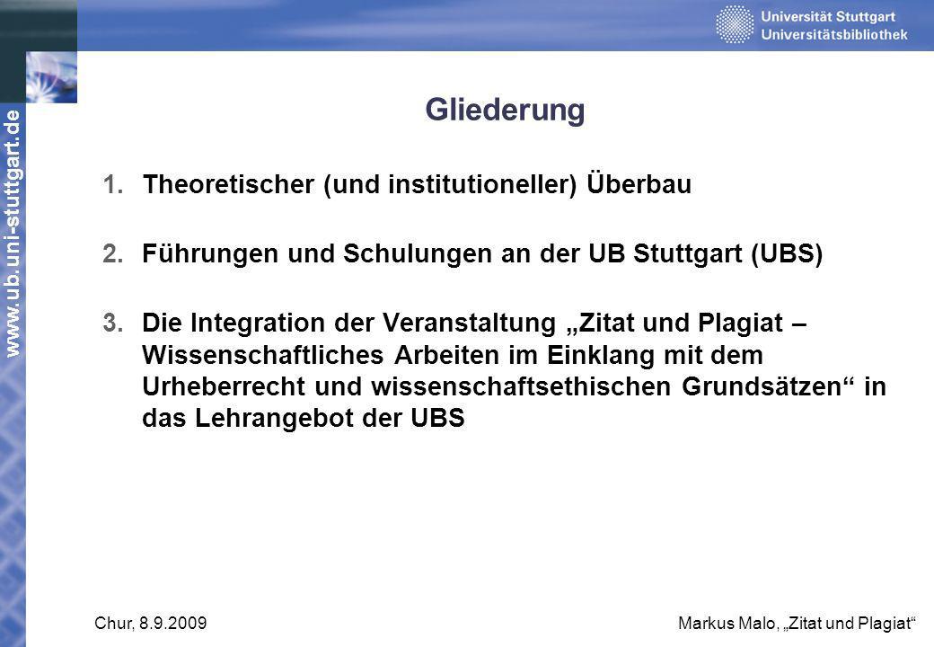 www.ub.uni-stuttgart.de Chur, 8.9.2009Markus Malo, Zitat und Plagiat Gliederung 1.Theoretischer (und institutioneller) Überbau 2.Führungen und Schulun