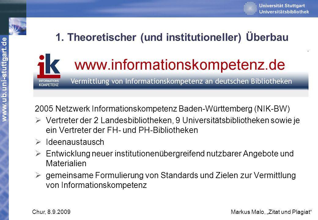 www.ub.uni-stuttgart.de Chur, 8.9.2009Markus Malo, Zitat und Plagiat 1. Theoretischer (und institutioneller) Überbau 2005 Netzwerk Informationskompete