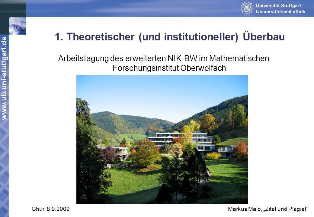 www.ub.uni-stuttgart.de Chur, 8.9.2009Markus Malo, Zitat und Plagiat 1. Theoretischer (und institutioneller) Überbau Arbeitstagung des erweiterten NIK