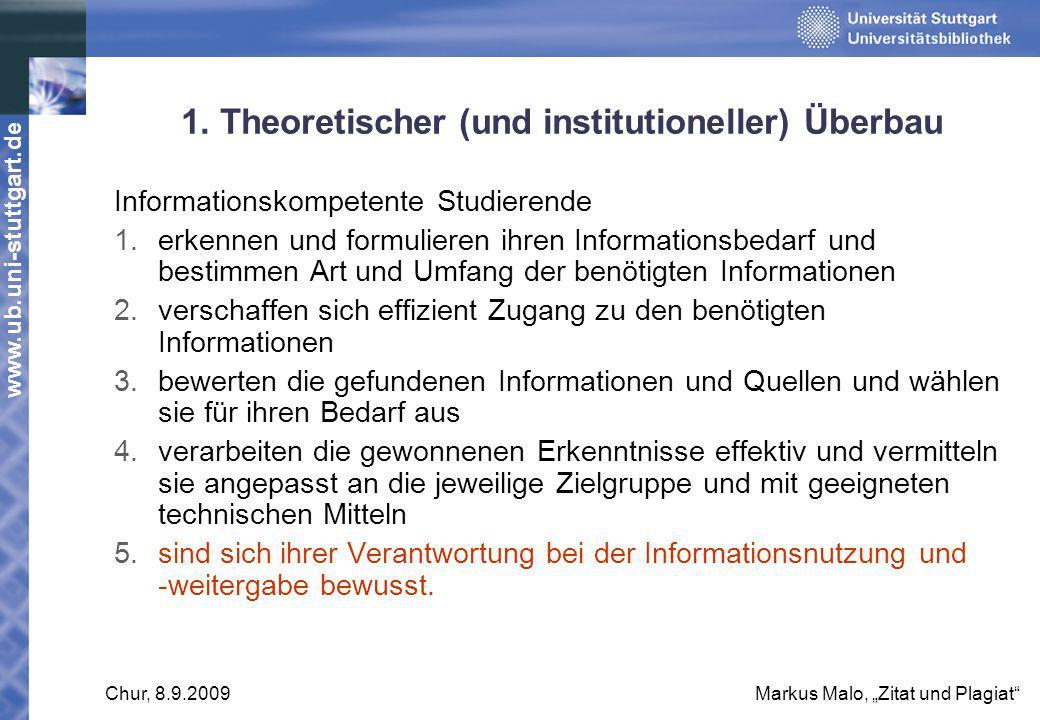 www.ub.uni-stuttgart.de Chur, 8.9.2009Markus Malo, Zitat und Plagiat 1. Theoretischer (und institutioneller) Überbau Informationskompetente Studierend