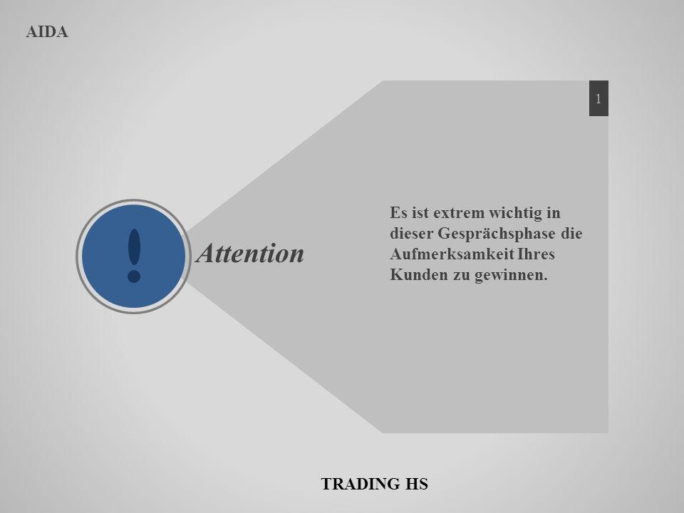 AIDA Attention Es ist extrem wichtig in dieser Gesprächsphase die Aufmerksamkeit Ihres Kunden zu gewinnen. 1 TRADING HS