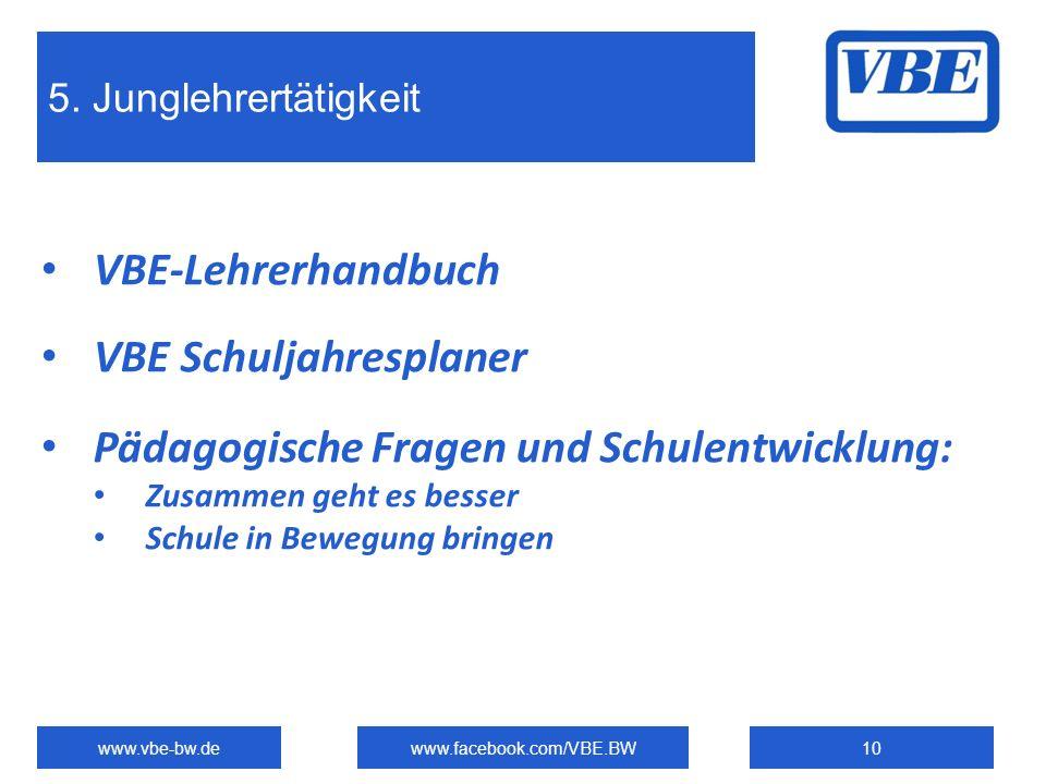 5. Junglehrertätigkeit www.vbe-bw.dewww.facebook.com/VBE.BW10 VBE-Lehrerhandbuch VBE Schuljahresplaner Pädagogische Fragen und Schulentwicklung: Zusam