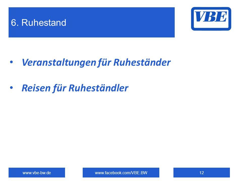 6. Ruhestand www.vbe-bw.dewww.facebook.com/VBE.BW12 Veranstaltungen für Ruheständer Reisen für Ruheständler