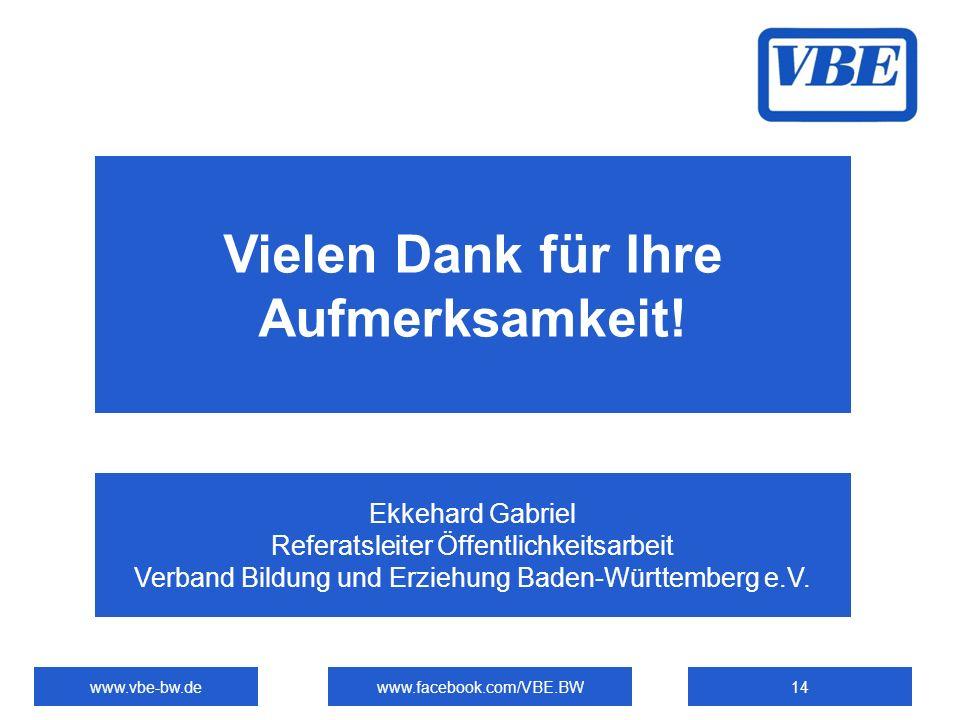 www.vbe-bw.dewww.facebook.com/VBE.BW14 Vielen Dank für Ihre Aufmerksamkeit! Ekkehard Gabriel Referatsleiter Öffentlichkeitsarbeit Verband Bildung und
