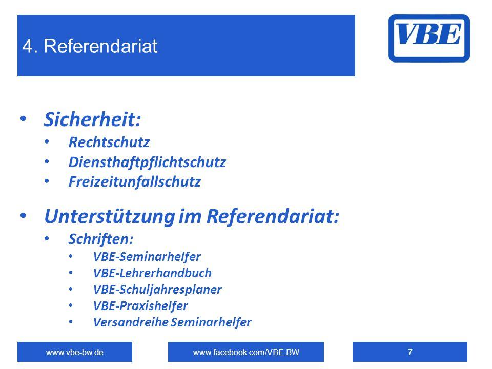 4. Referendariat www.vbe-bw.dewww.facebook.com/VBE.BW7 Sicherheit: Rechtschutz Diensthaftpflichtschutz Freizeitunfallschutz Unterstützung im Referenda