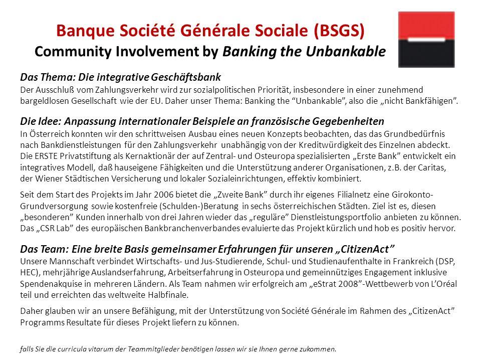 Banque Société Générale Sociale (BSGS) Community Involvement by Banking the Unbankable Das Thema: Die integrative Geschäftsbank Der Ausschluß vom Zahlungsverkehr wird zur sozialpolitischen Priorität, insbesondere in einer zunehmend bargeldlosen Gesellschaft wie der EU.