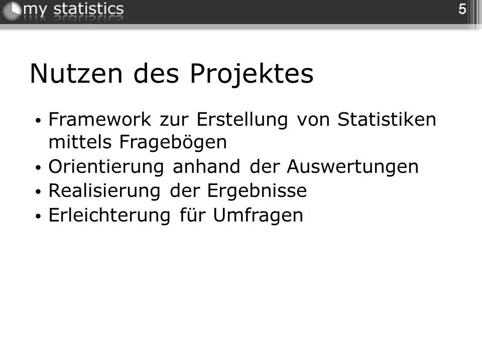 Nutzen des Projektes Framework zur Erstellung von Statistiken mittels Fragebögen Orientierung anhand der Auswertungen Realisierung der Ergebnisse Erle