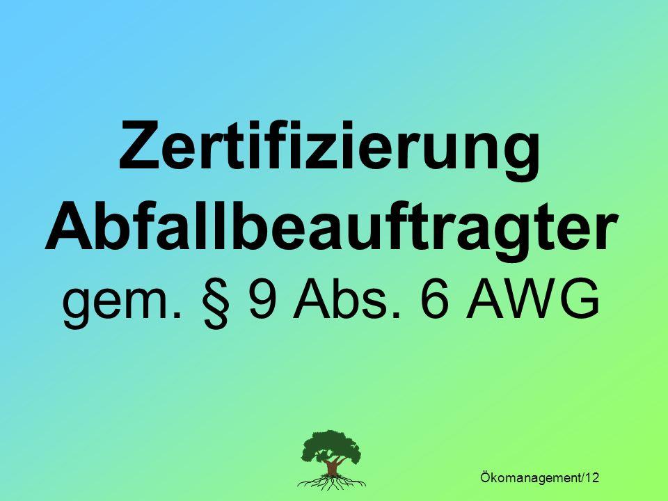 Ökomanagement/12 Zertifizierung Abfallbeauftragter gem. § 9 Abs. 6 AWG
