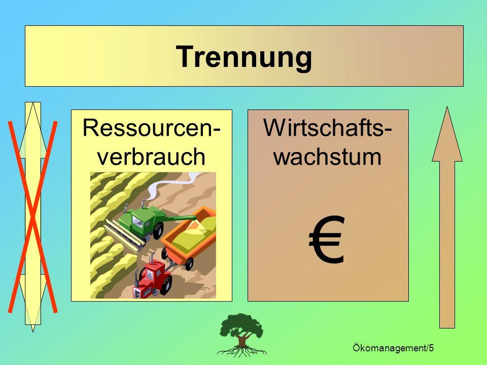 Ökomanagement/5 Trennung Wirtschafts- wachstum Ressourcen- verbrauch