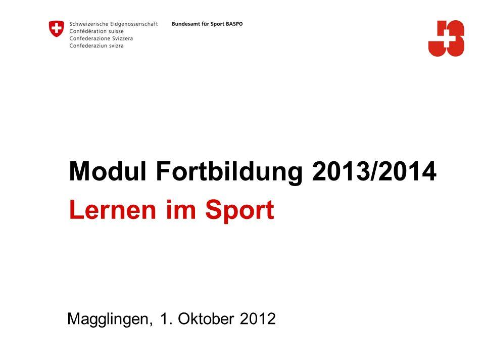Modul Fortbildung 2013/2014 Lernen im Sport Magglingen, 1. Oktober 2012