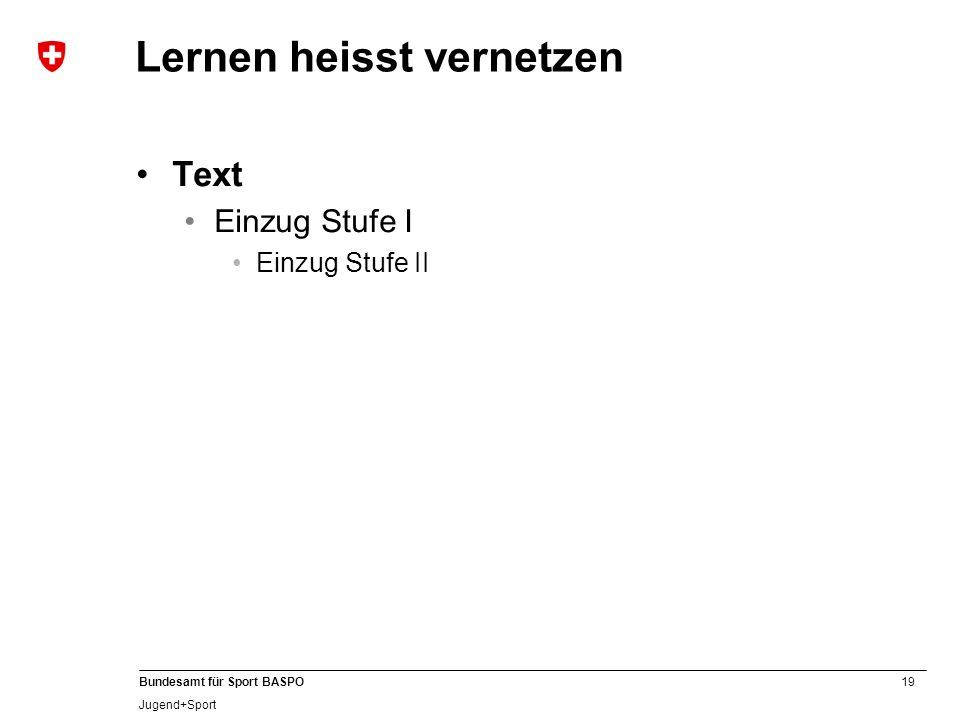 19 Bundesamt für Sport BASPO Jugend+Sport Lernen heisst vernetzen Text Einzug Stufe I Einzug Stufe II